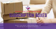 #SubscriptionBoxes are changing the way we do #eCommerce. Here's how you can disrupt the industry, too. #Marketing